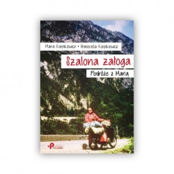 """MARIA KORPIKIEWICZ, HONORATA KORPIKIEWICZ """"SZALONA ZAŁOGA. PODRÓŻE Z MARIĄ""""."""