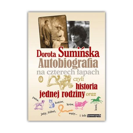 """""""AUTOBIOGRAFIA NA CZTERECH ŁAPACH CZYLI HISTORIA JEDNEJ RODZINY"""" DOROTA SUMIŃSKA"""