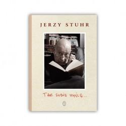 """""""TAK SOBIE MYŚLĘ..."""" JERZY STUHR"""