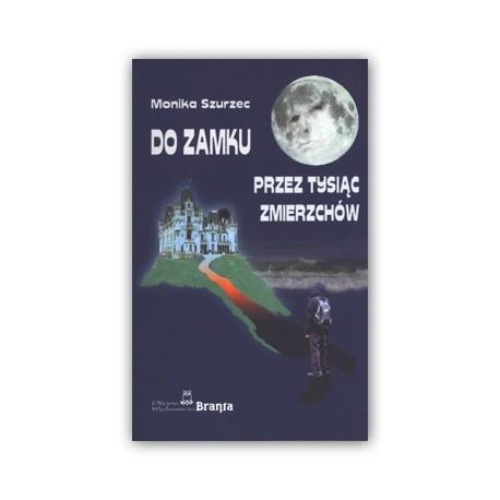 """""""DO ZAMKU PRZEZ TYSIĄC ZMIERZCHÓW"""" MONIKA SZURZEC"""